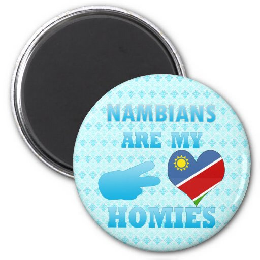 Nambians are my Homies Fridge Magnets