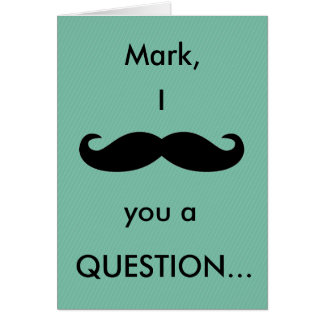 (Name) I Moustache You a Question Card
