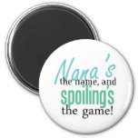 Nana's the Name, and Spoiling's the Game Refrigerator Magnet