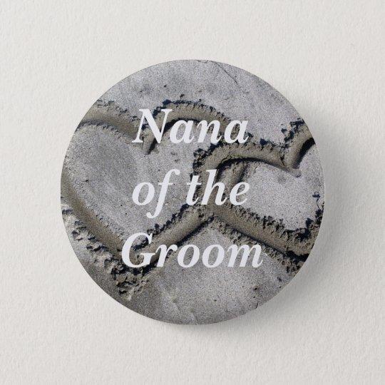 Nana Of The Groom 6 Cm Round Badge