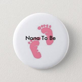 Nana To Be 6 Cm Round Badge