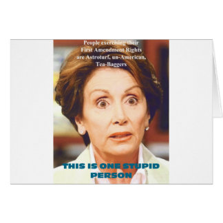 NANCY PELOSI- ONE STUPID PERSON GREETING CARD