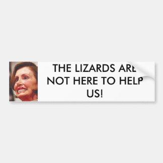 nancy_pelosi, THE LIZARDS ARE NOT HERE TO HELP US! Bumper Sticker