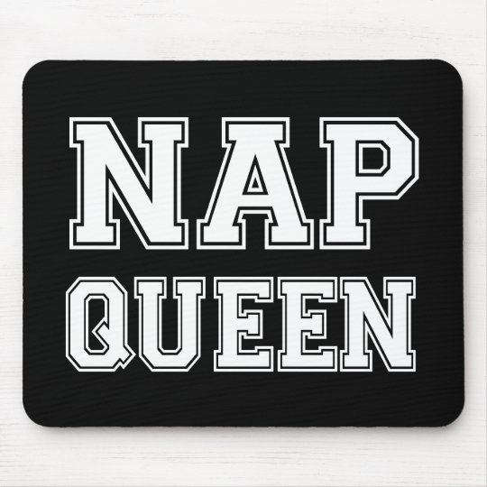 Nap Queen funny saying Mouse Pad