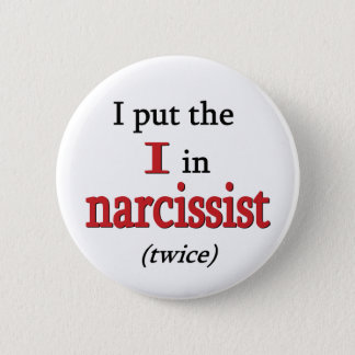 Narcissist 6 Cm Round Badge