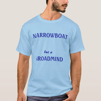NARROWBOAT but a broadmind T-Shirt