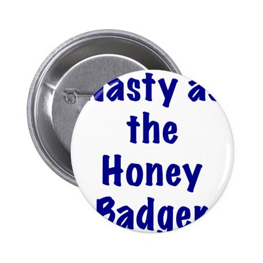 Nasty as the Honey Badger Pinback Buttons