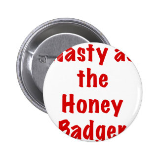 Nasty as the Honey Badger Buttons