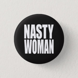 """NASTY WOMAN"" 3 CM ROUND BADGE"