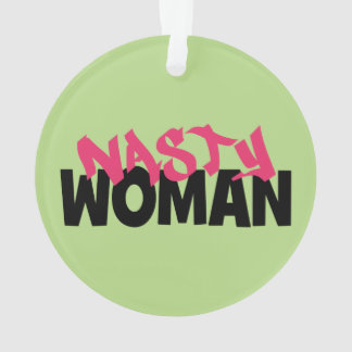 Nasty Woman (anti-trump) Ornament