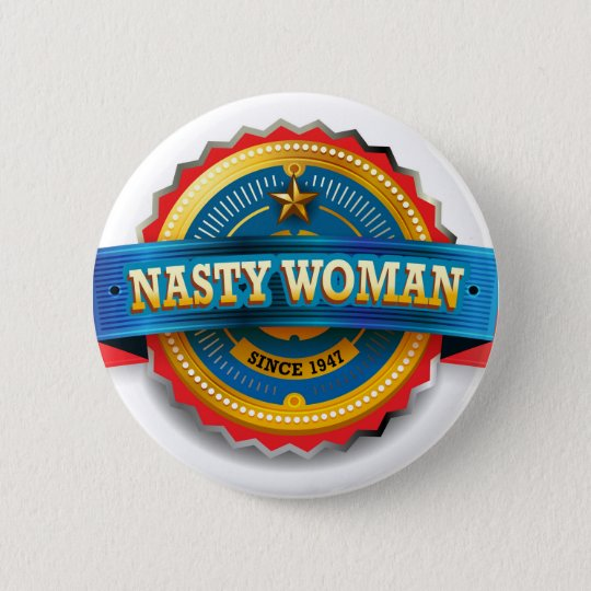 Nasty Woman Badge of Honour