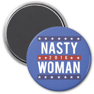 Nasty Woman for President 2016 -- Presidential Ele Magnet