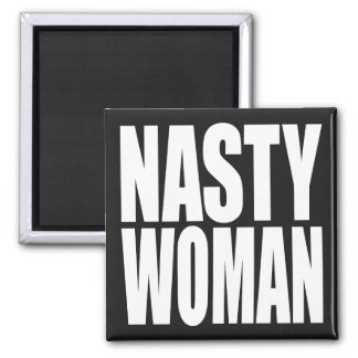 """NASTY WOMAN"" MAGNET"