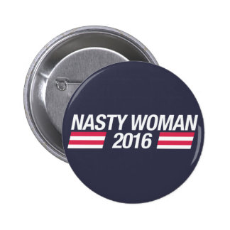 Nasty Woman pin badge