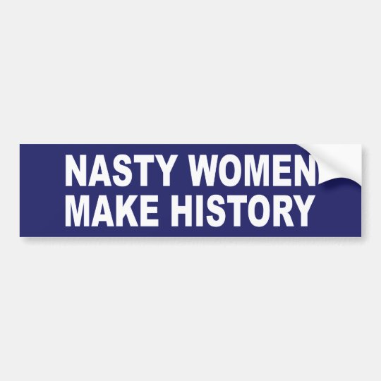 Nasty Women Make History Bumper Sticker