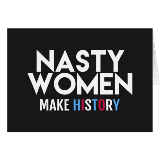Nasty Women Making History Greeting Card