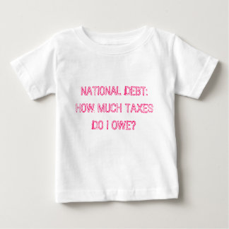 NATIONAL DEBT: HOW MUCH TAXES DO I OWE? BABY T-Shirt