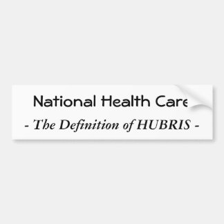 National Health Care, - The Definition of HUBRIS - Car Bumper Sticker