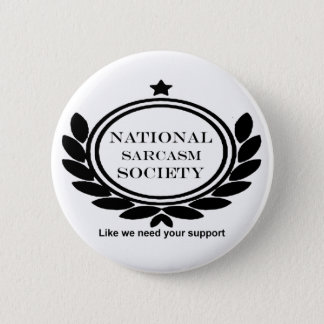 National Sarcasm Society Humor Quote 6 Cm Round Badge