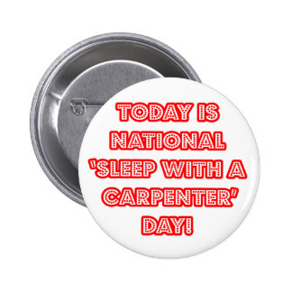 National 'Sleep With a Carpenter' Day 6 Cm Round Badge