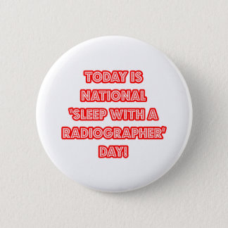National 'Sleep With a Radiographer' Day 6 Cm Round Badge