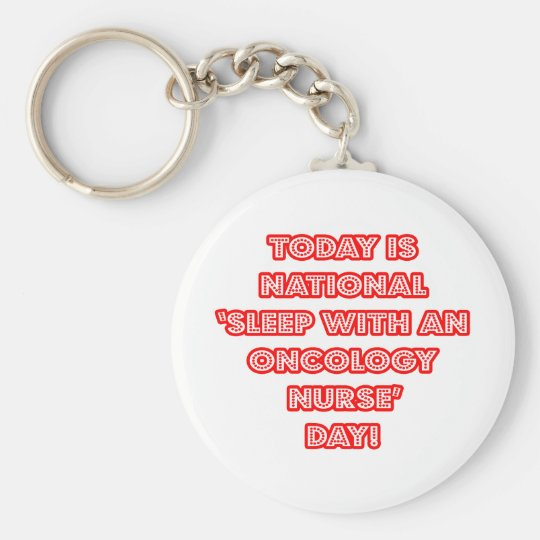 National 'Sleep With an Oncology Nurse' Day Basic Round Button Key Ring