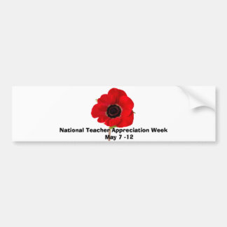National Teacher Appreciation Week      May 7 -12 Bumper Sticker