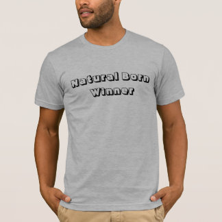 Natural Born Winner T-Shirt