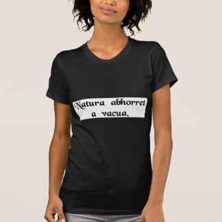 Nature abhors a vacuum. t-shirt