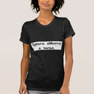 Nature abhors a vacuum. tshirts