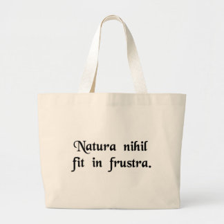 Nature does nothing in vain. bags