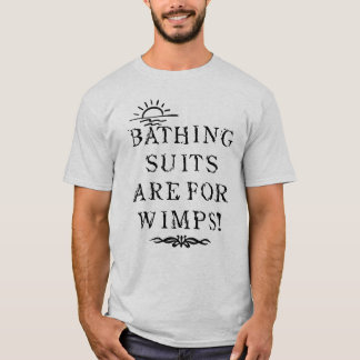 Naturist/Nudist Bathing Suits Are For Wimps T-Shirt