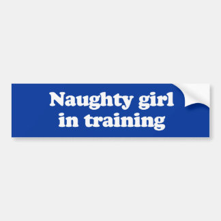 NAUGHTY GIRL IN TRAINING - .png Bumper Sticker