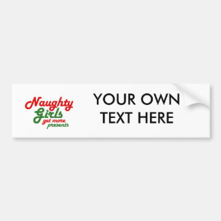 NAUGHTY GIRLS GET MORE PRESENTS -.png Bumper Stickers