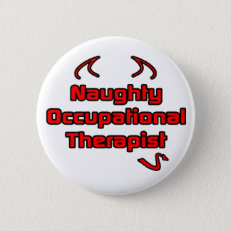 Naughty Occupational Therapist 6 Cm Round Badge