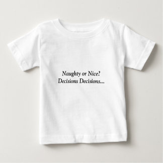 Naughty or Nice?  Decisions Decisions... Baby T-Shirt