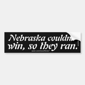 Nebraska couldn't win, so they ran. car bumper sticker