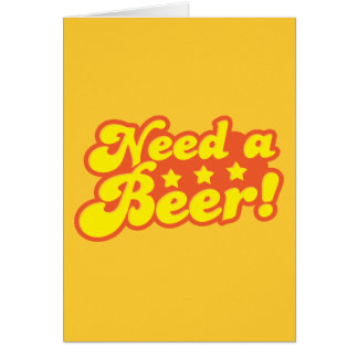 Need a BEER! Greeting Card