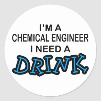 Need a Dink - Chemical Engineer Round Stickers