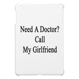 Need A Doctor Call My Girlfriend iPad Mini Covers