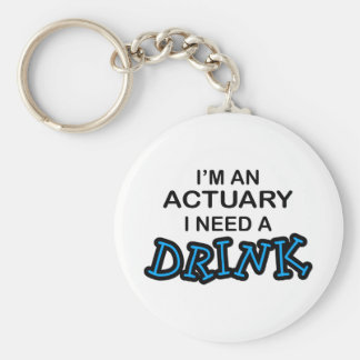 Need a Drink - Actuary Key Chains