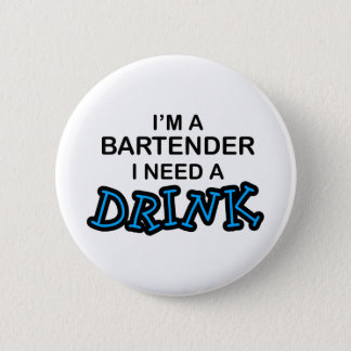 Need a Drink - Bartender 6 Cm Round Badge