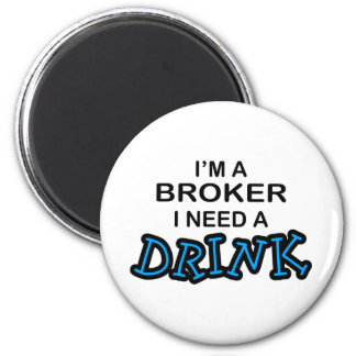 Need a Drink - Broker 6 Cm Round Magnet