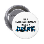 Need a Drink - Car Salesman Pinback Buttons