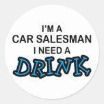 Need a Drink - Car Salesman Round Sticker