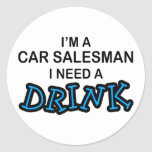 Need a Drink - Car Salesman Round Stickers