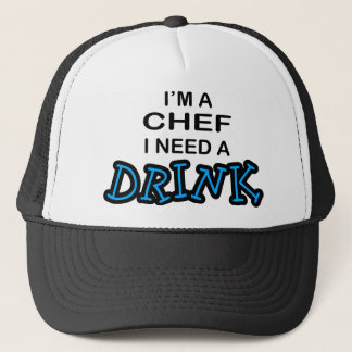 Need a Drink - Chef Trucker Hat