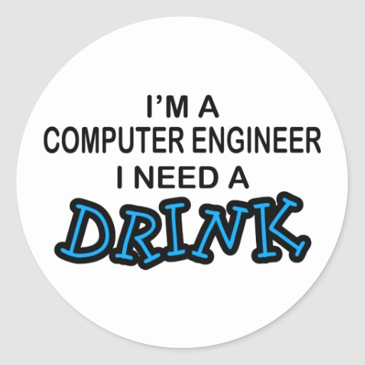Need a Drink - Computer Engineer Round Stickers