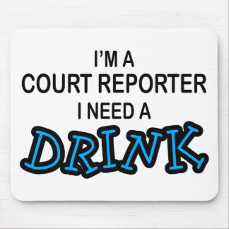 Need a Drink - Court Reporter Mouse Pad