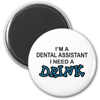 Need a Drink - Dental Assistant 6 Cm Round Magnet